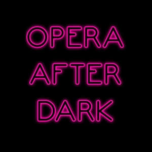 Opera After Dark by Opera After Dark