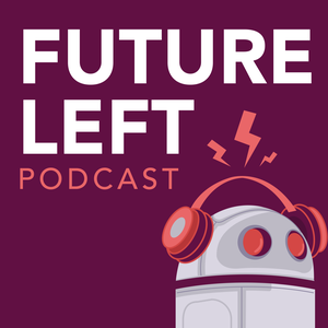Podcasts - Future Left by Future Left