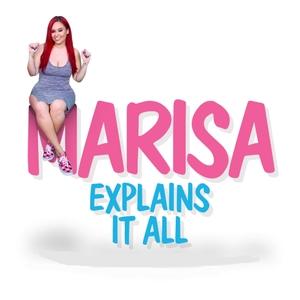 Marisa Explains It All by Marisa Explains It All