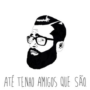 Até tenho amigos que são by Rodrigo Nogueira