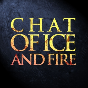 Chat of Ice and Fire: A Game of Thrones Podcast by Jonathan and Charli