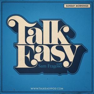 Talk Easy with Sam Fragoso by Sam Fragoso