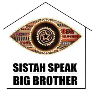 Sistah Speak: Big Brother by Sistah Speak