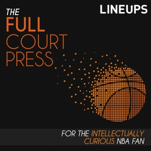 Full Court Press | For the Intellectually Curious NBA Fan | National Basketball Association Fans by Lineups