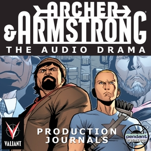Archer and Armstrong: The Audio Drama production journals - Brought to you by Pendant Productions and Valiant Entertainment by Pendant Productions