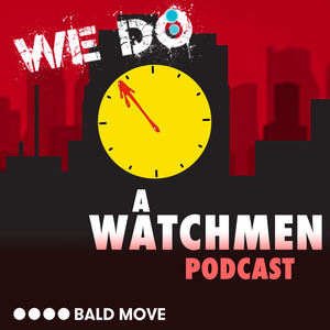We Do: A Watchmen Podcast by Bald Move