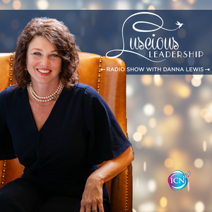 Luscious Leadership ~ with Danna Lewis by Inspired Choices Network