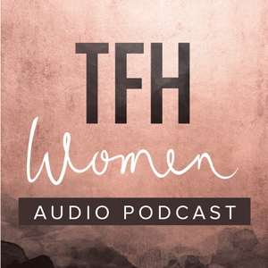 TFH Women Podcast by The Father's House