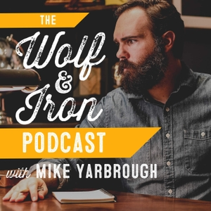 Wolf & Iron | Virtues, Skills, Manliness! by Mike Yarbrough
