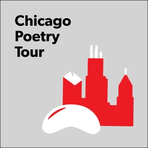 Chicago Poetry Tour Podcast by Poetry Foundation