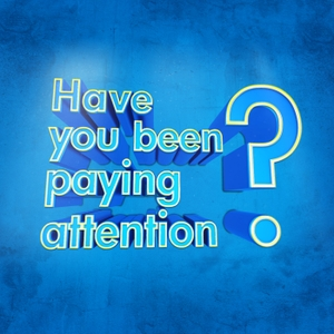 Have You Been Paying Attention? by Working Dog Productions