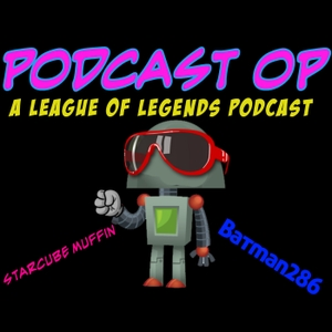 Podcast OP: A League of Legends Podcast by podcast.ggop@gmail.com (StarCubeMuffin and Batman286)