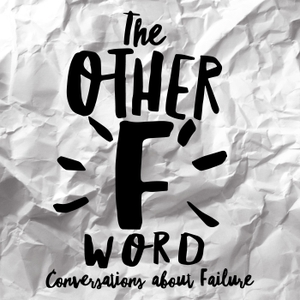 The Other F Word: Conversations About Failure by Hosts: Morgan Simpson: Filmmaker/Actor, Sara Singer Schiff: Journalist/Radi