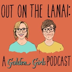 Out on the Lanai: A Golden Girls Podcast by Out on the Lanai