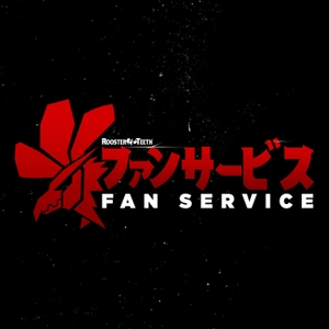 Fan Service by Rooster Teeth