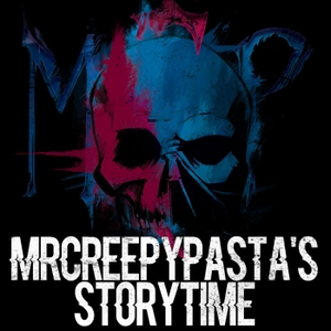 MrCreepyPasta's Storytime by MrCreepyPasta