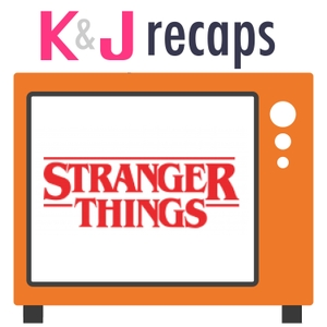 K&J Recaps: Stranger Things by K&J Recaps