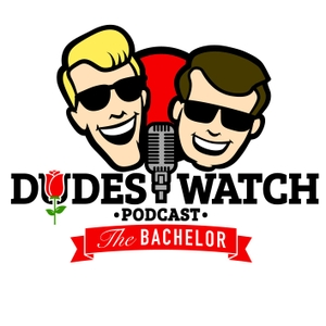 DudesWatch The Bachelor Podcast by Reed Stiles & Dave Neal