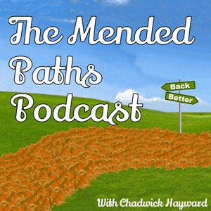 Mended Paths Podcast by Chadwick Hayward