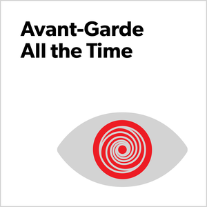 Avant-Garde All the Time by Poetry Foundation