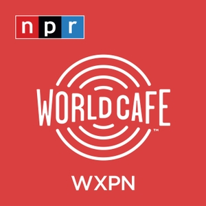 World Cafe Words and Music from WXPN by WXPN Listener Supported Radio