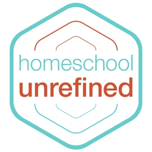 Homeschool Unrefined by Maren Goerss and Angela Sizer