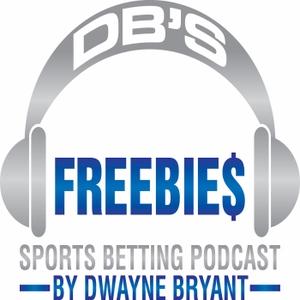DB's FREEBIE$ Sports Betting Podcast by Dwayne Bryant