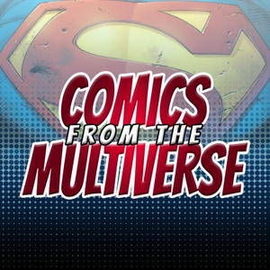 Comics From The Multiverse (DC Comics Podcast) by Mild Fuzz TV