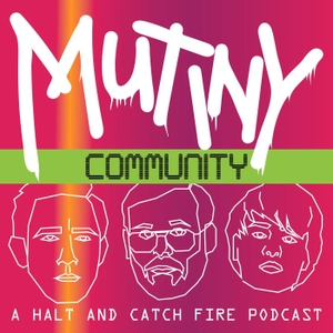 Mutiny Community - A Halt and Catch Fire Podcast by Bald Move