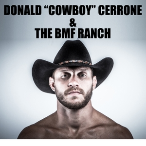 "Donald ""Cowboy"" Cerrone and the BMF Ranch by Donald ""Cowboy"" Cerrone"