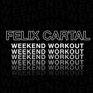 Felix Cartal - Weekend Workout by Felix Cartal