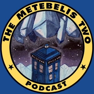 The Metebelis Two - A Doctor Who Podcast by Ben and David
