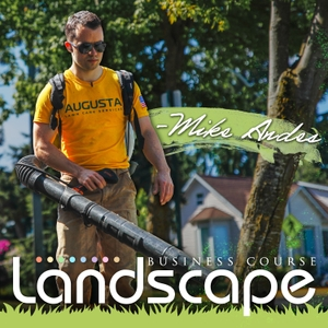 Landscape Business Course by Mike Andes   |    Landscaping Business, Lawn Care Service, Mowing Service,