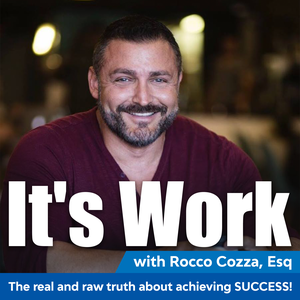It's Work Podcast by Rocco Cozza: Entrepreneur, Lawyer, Investor, Speaker, and Coach