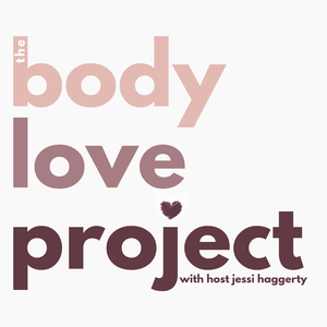 The BodyLove Project with Jessi Haggerty by Jessi Haggerty, RDN, CPT