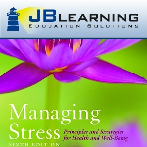 Managing Stress: Principles and Strategies for Health and Well-Being, Sixth Edition by Jones and Bartlett Publishers
