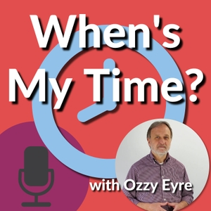 When's My Time? - Development, Inspiration and Motivation with Ozzy Eyre by Ozzy Eyre: Helping People Escape Their Jobs