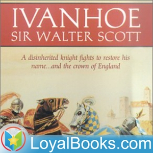 Ivanhoe by Sir Walter Scott by Loyal Books
