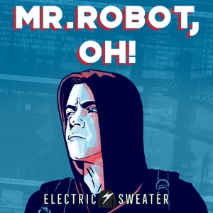 Mr. Robot, Oh! by Electric Sweater