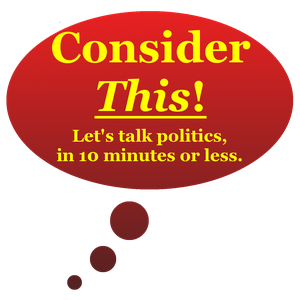 Consider This! | Conservative political commentary in 10 minutes or less by Doug Payton