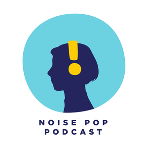 The Noise Pop Podcast by Noise Pop