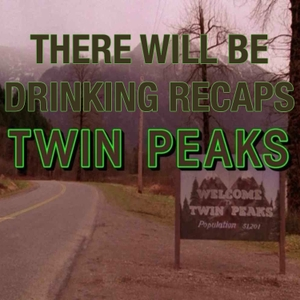 There Will Be Drinking Recaps Twin Peaks by There Will Be Drinking