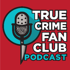 True Crime Fan Club Podcast by True Crime Fan Club Podcast