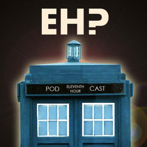 Doctor Who: The Eleventh Hour Podcast by ehpodcast