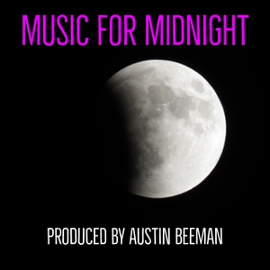 Music for Midnight: Downtempo | TripHop | Ambient | Chill Out | Lounge | Independent Electronica.  Curated by Austin Beeman by Austin Beeman