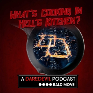 What's Cooking in Hell's Kitchen? A Daredevil Podcast by Bald Move