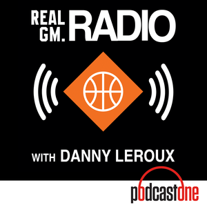 RealGM Radio with Danny Leroux by PodcastOne
