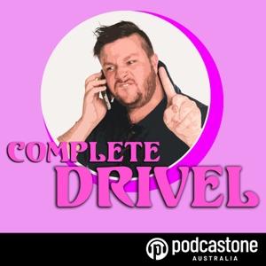 Complete Drivel by PodcastOne Australia