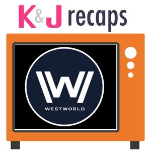 K&J Recaps: Westworld by K&J Recaps