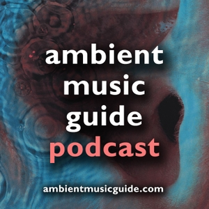 Ambient Music Guide Podcast by Mike G